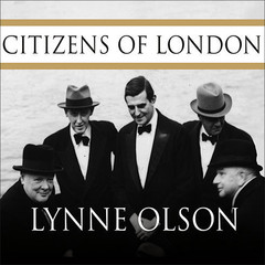 Citizens of London: The Americans Who Stood with Britain in Its Darkest, Finest Hour Audiobook, by Lynne Olson