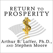 Return to Prosperity: How America Can Regain Its Economic Superpower Status Audiobook, by Arthur B. Laffer, Stephen Moore