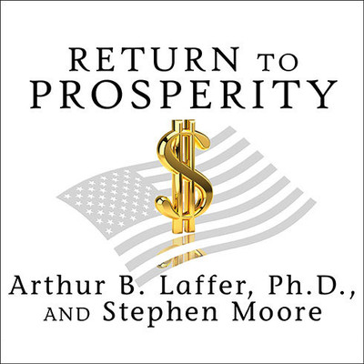 Return to Prosperity: How America Can Regain Its Economic Superpower Status Audiobook, by Arthur B. Laffer