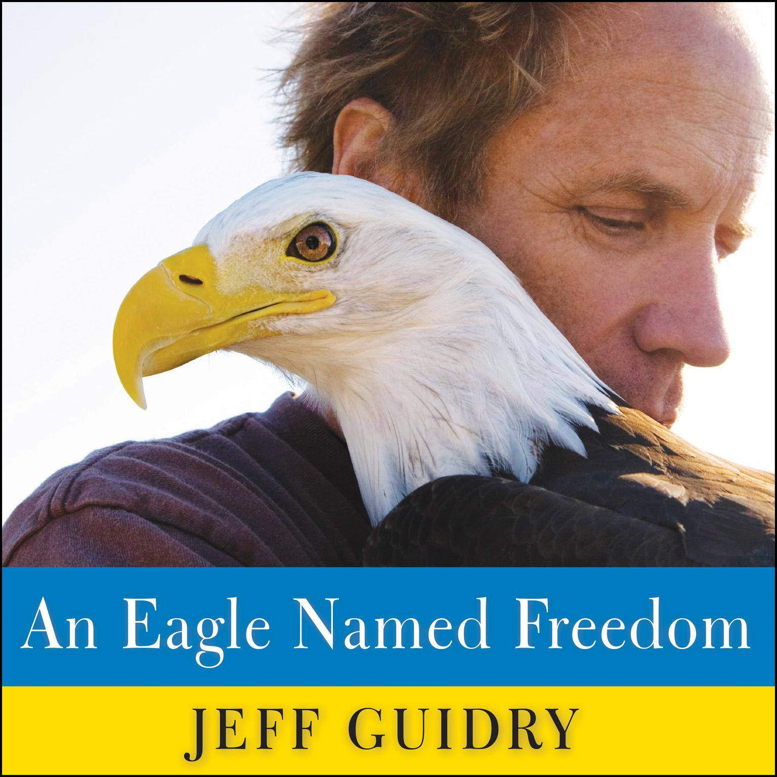 Printable An Eagle Named Freedom: My True Story of a Remarkable Friendship Audiobook Cover Art