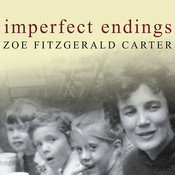Imperfect Endings: A Daughter's Tale of Life and Death, by Zoe FitzGerald Carter