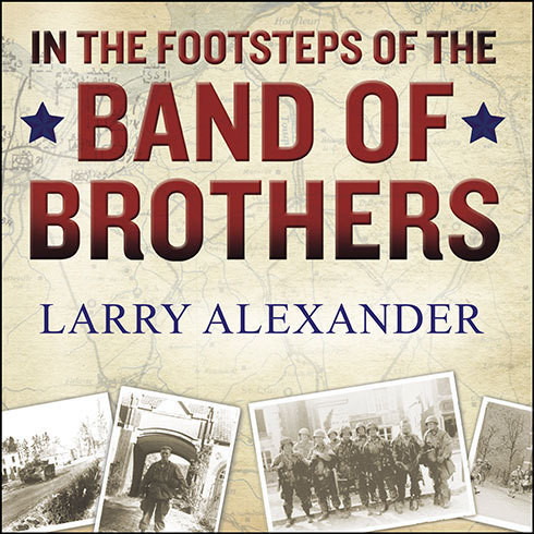 Printable In the Footsteps of the Band of Brothers: A Return to Easy Company's Battlefields with Sergeant Forrest Guth Audiobook Cover Art