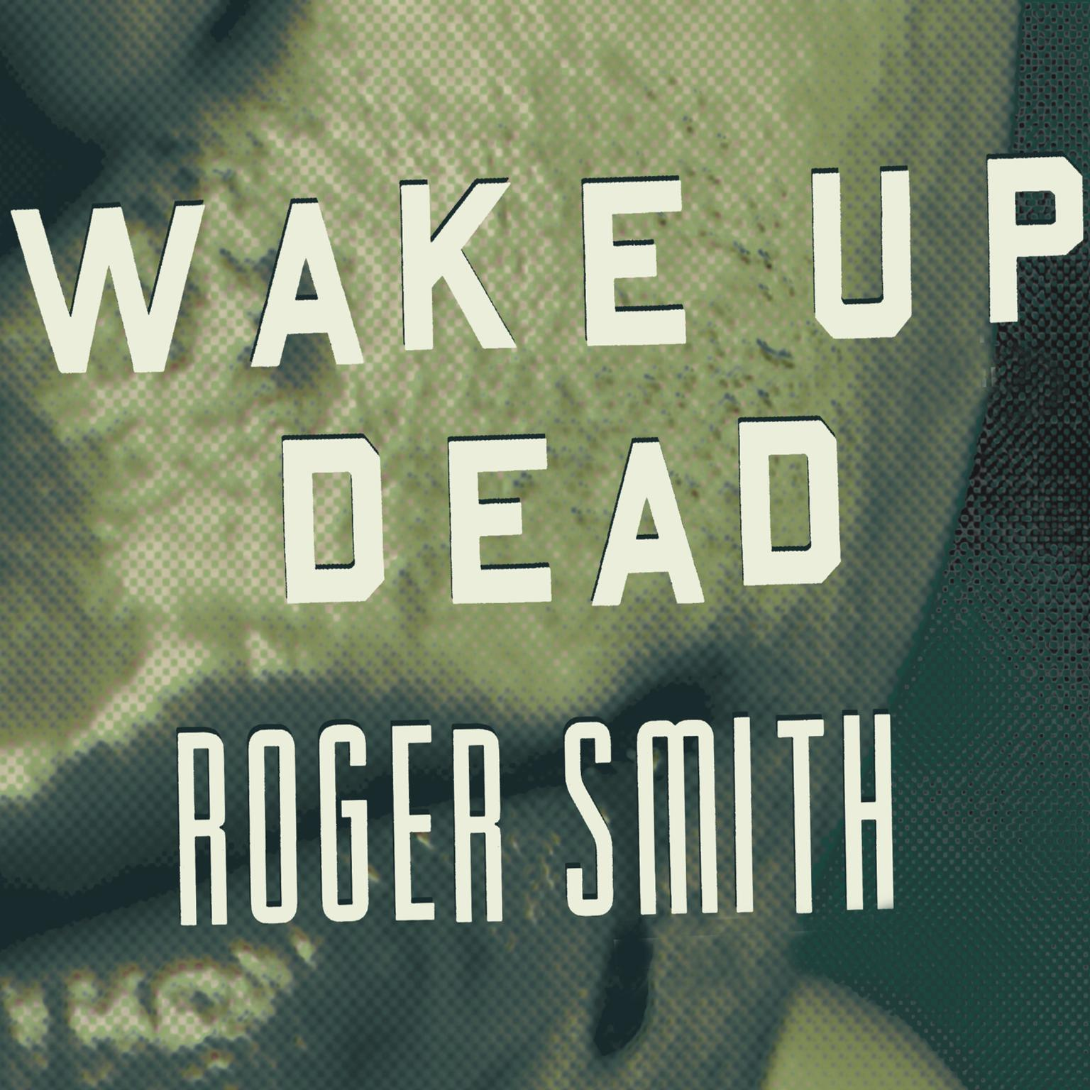 Printable Wake Up Dead: A Thriller Audiobook Cover Art