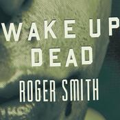 Wake Up Dead: A Thriller, by Roger Smith