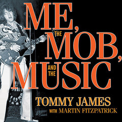 Me, the Mob, and the Music: One Helluva Ride with Tommy James and the Shondells Audiobook, by Martin Fitzpatrick, Tommy James