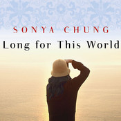 Long for This World: A Novel, by Sonya Chung