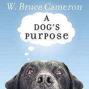 A Dog's Purpose, by W. Bruce Cameron