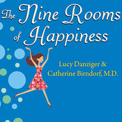 The Nine Rooms of Happiness: Loving Yourself, Finding Your Purpose, and Getting Over Lifes Little Imperfections, by Lucy Danziger