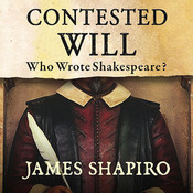 Contested Will: Who Wrote Shakespeare? Audiobook, by James Shapiro
