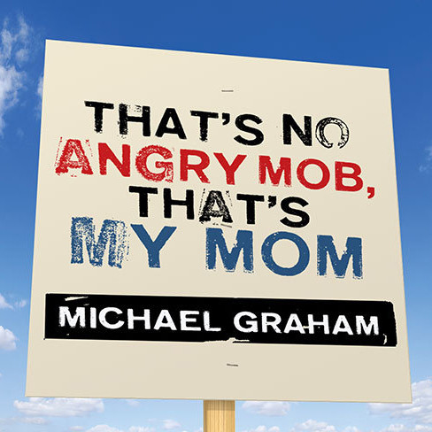 Printable That's No Angry Mob, That's My Mom: Team Obama's Assault on Tea-Party, Talk-Radio Americans Audiobook Cover Art