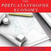 The Postcatastrophe Economy: Rebuilding America and Avoiding the Next Bubble, by Eric Janszen