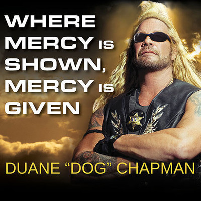 """Where Mercy Is Shown, Mercy Is Given Audiobook, by Duane """"Dog"""" Chapman"""