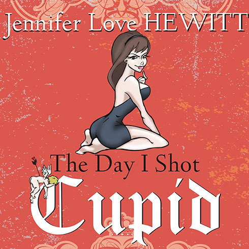 Printable The Day I Shot Cupid: Hello, My Name Is Jennifer Love Hewitt and I'm a Love-aholic Audiobook Cover Art