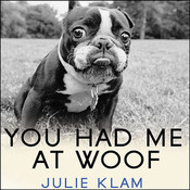 You Had Me at Woof: How Dogs Taught Me the Secrets of Happiness Audiobook, by Julie Klam