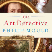 The Art Detective: Fakes, Frauds, and Finds and the Search for Lost Treasures, by Philip Mould