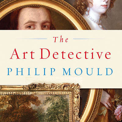 The Art Detective: Fakes, Frauds, and Finds and the Search for Lost Treasures Audiobook, by Philip Mould