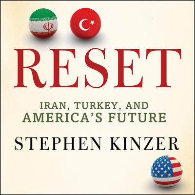 Reset: Iran, Turkey, and Americas Future Audiobook, by Stephen Kinzer