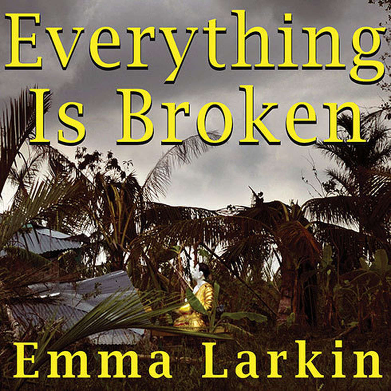 Printable Everything Is Broken: A Tale of Catastrophe in Burma Audiobook Cover Art
