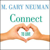 Connect to Love: The Keys to Transforming Your Relationship, by M. Gary Neuman