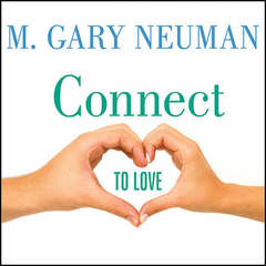 Connect to Love: The Keys to Transforming Your Relationship Audiobook, by M. Gary Neuman