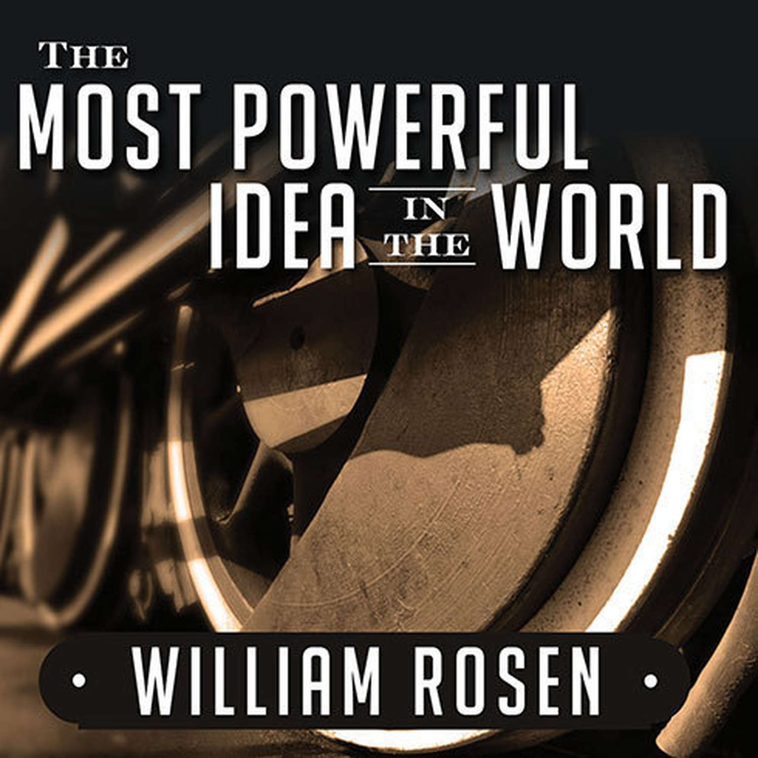 Printable The Most Powerful Idea in the World: A Story of Steam, Industry, and Invention Audiobook Cover Art