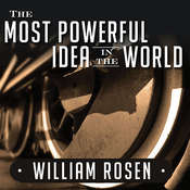 The Most Powerful Idea in the World: A Story of Steam, Industry, and Invention, by William Rosen