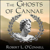 The Ghosts of Cannae: Hannibal and the Darkest Hour of the Roman Republic Audiobook, by Robert L. O'Connell