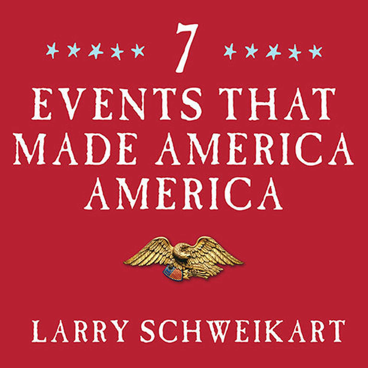 Printable Seven Events That Made America America: And Proved That the Founding Fathers Were Right All Along Audiobook Cover Art