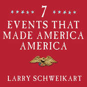Seven Events That Made America America: And Proved That the Founding Fathers Were Right All Along, by Larry Schweikart