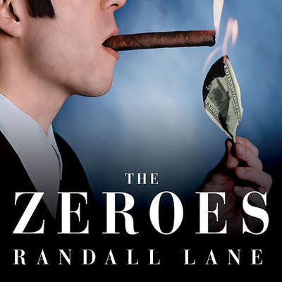 The Zeroes: My Misadventures in the Decade Wall Street Went Insane Audiobook, by Randall Lane