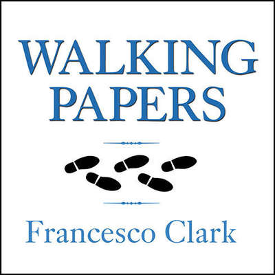 Walking Papers: The Accident that Changed My Life, and the Business that Got Me Back on My Feet Audiobook, by Francesco Clark