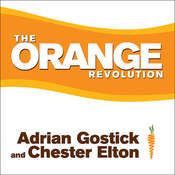 The Orange Revolution: How One Great Team Can Transform an Entire Organization, by Chester Elton, Adrian Gostick