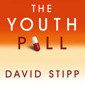 The Youth Pill: Scientists at the Brink of an Anti-Aging Revolution, by David Stipp