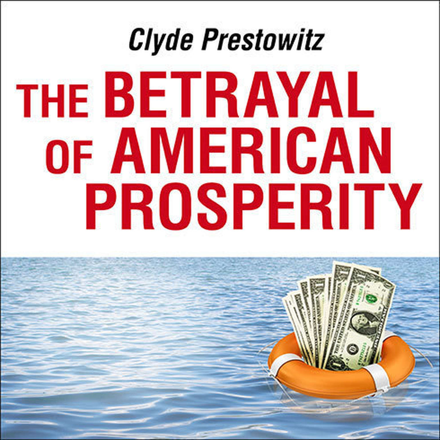 Printable The Betrayal of American Prosperity: Free Market Delusions, America's Decline, and How We Must Compete in the Post-Dollar Era Audiobook Cover Art