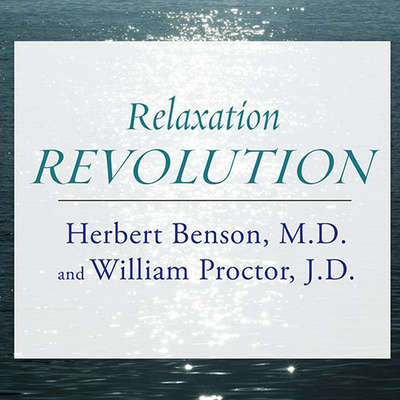 Relaxation Revolution: Enhancing Your Personal Health Through the Science and Genetics of Mind Body Healing Audiobook, by