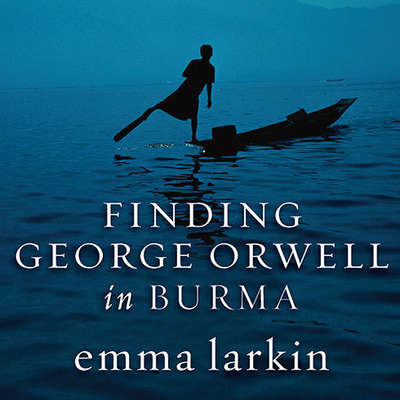 Finding George Orwell in Burma Audiobook, by Emma Larkin