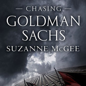 Chasing Goldman Sachs: How the Masters of the Universe Melted Wall Street Down...and Why Theyll Take Us to the Brink Again Audiobook, by Suzanne McGee