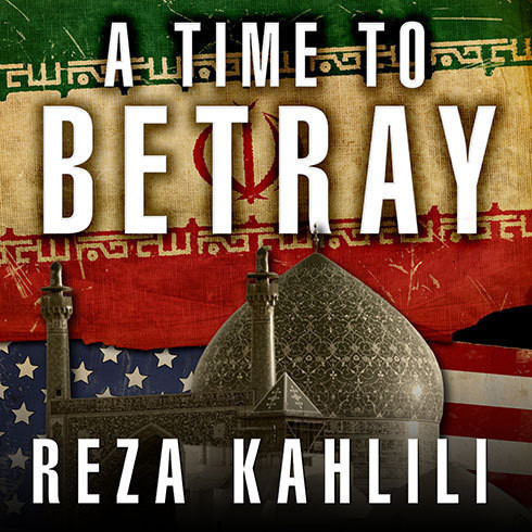 Printable A Time to Betray: The Astonishing Double Life of a CIA Agent Inside the Revolutionary Guards of Iran Audiobook Cover Art