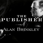 The Publisher: Henry Luce and His American Century, by Alan Brinkley