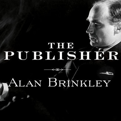 The Publisher: Henry Luce and His American Century Audiobook, by Alan Brinkley