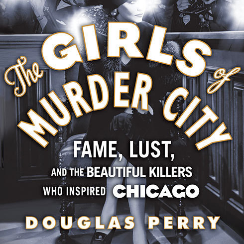 Printable The Girls of Murder City: Fame, Lust, and the Beautiful Killers Who Inspired Chicago Audiobook Cover Art