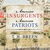 American Insurgents, American Patriots: The Revolution of the People Audiobook, by T. H. Breen
