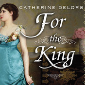 For the King: A Novel Audiobook, by Catherine Delors