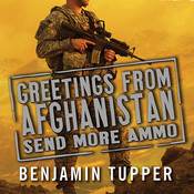 Greetings from Afghanistan, Send More Ammo: Dispatches from Taliban Country, by Benjamin Tupper