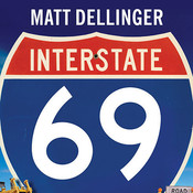Interstate 69: The Unfinished History of the Last Great American Highway, by Matt Dellinger