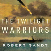 The Twilight Warriors: The Deadliest Naval Battle of World War II and the Men Who Fought It Audiobook, by Robert Gandt