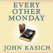 Every Other Monday: Twenty Years of Life, Lunch, Faith, and Friendship, by John Kasich