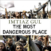 The Most Dangerous Place: Pakistans Lawless Frontier Audiobook, by Imtiaz Gul