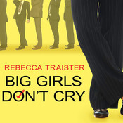 Big Girls Don't Cry: The Election that Changed Everything for American Women, by Rebecca Traister
