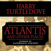 Atlantis and Other Places: Stories of Alternate History Audiobook, by Harry Turtledove
